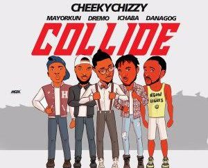 "JBAudio: Cheeky Chizzy - ""Collide"" ft. Danagog, Dremo, Mayorkun & Ichaba"