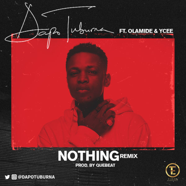 Dapo Tuburna - Nothing (Remix) ft Olamide & Ycee