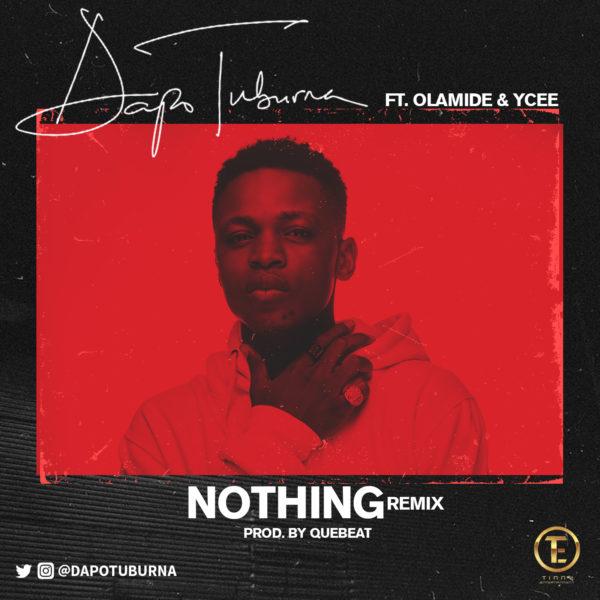 Dapo Tuburna - Nothing (Remix) ft Olamide & Ycee
