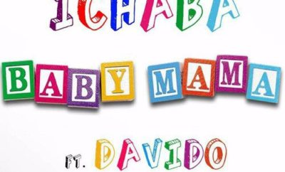 Ichaba - Baby Mama ft Davido