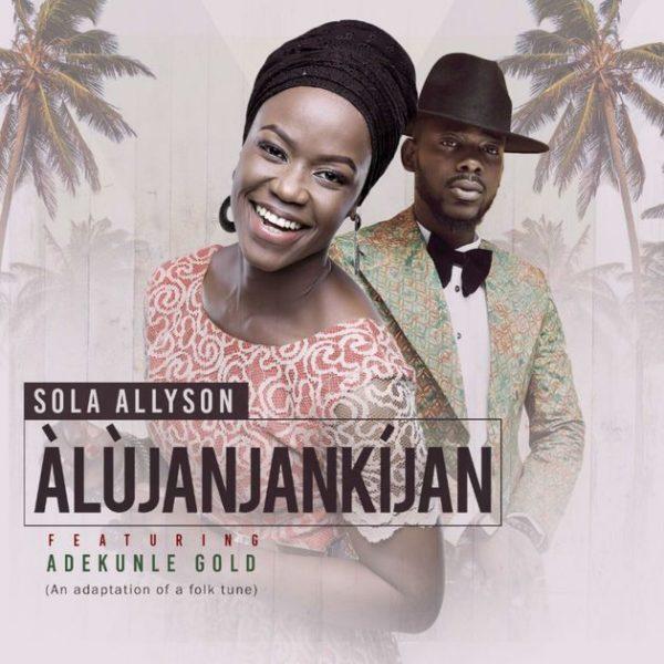 Sola Allyson ft. Adekunle Gold – Alujanjankijan