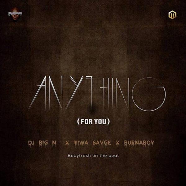 DJ Big N x Tiwa Savage x Burna Boy - Anything (For You)