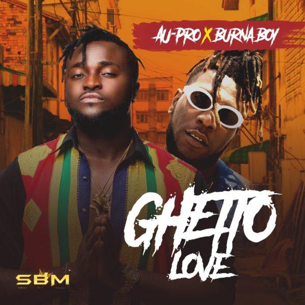 Au-Pro ft Burna Boy - Ghetto