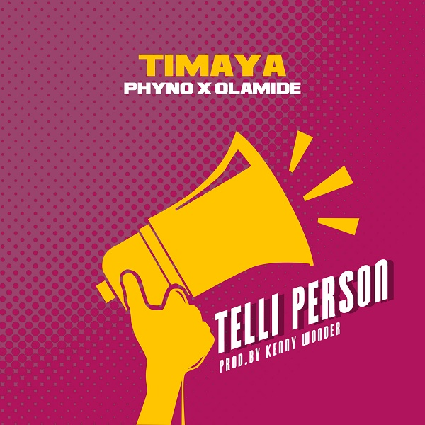 Timaya - Telli Person ft Phyno & Olamide