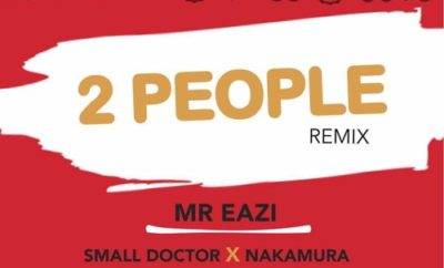 Mr. Eazi - 2 People (Remix) ft. Small Doctor & Nakamura