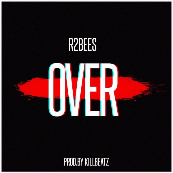 R2Bees – Over (Prod. by Killbeatz)