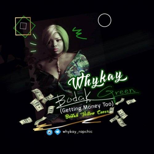 Whykay - Bodak Green (Getting Money Too)