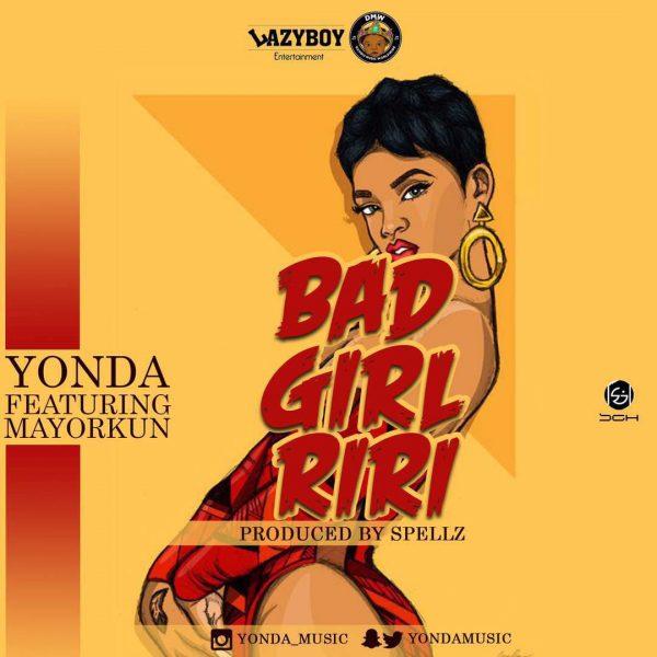 Yonda ft. Mayorkun – Bad Girl Riri (Prod. Spellz)