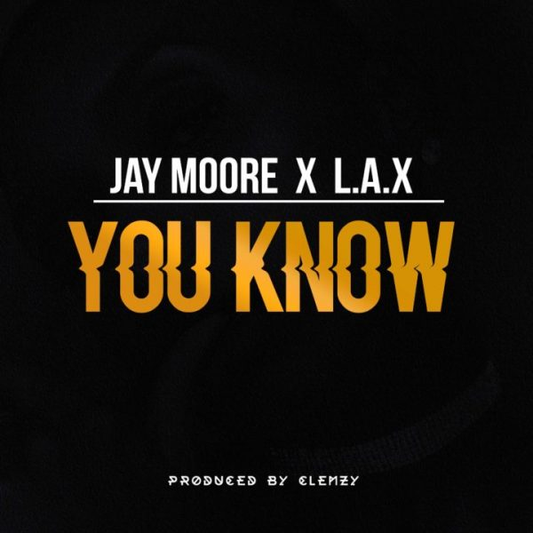 Jay Moore & L.A.X – You Know (Prod. Clemzy)