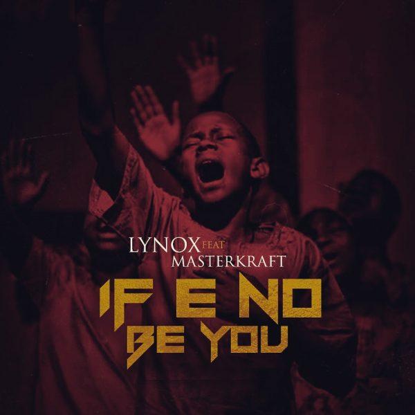 Lynox ft. Masterkraft - If No Be You