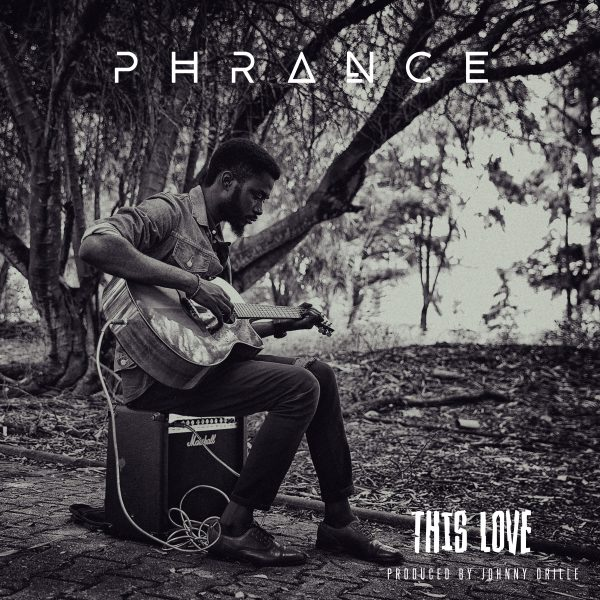 Phrance - This love (Prod. Johnny Drille)
