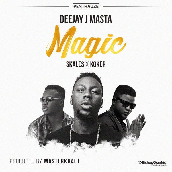 Deejay J Masta ft. Skales x Koker – Magic (Prod. by Masterkraft)
