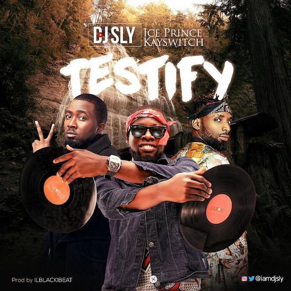 Dj Sly - Testify ft. Ice Prince & Kayswitch