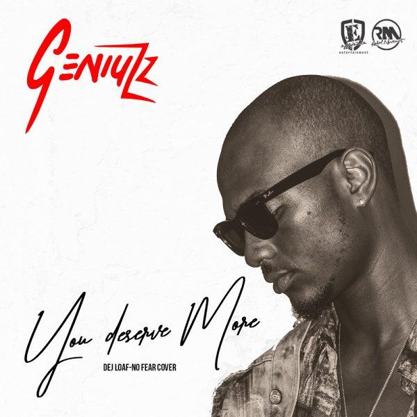 Geniuzz- You Deserve More (Dej Loaf – No Fear Cover)