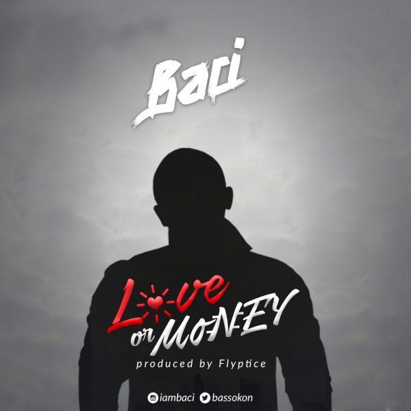 Baci - Love Or Money (Prod By Fliptyce)