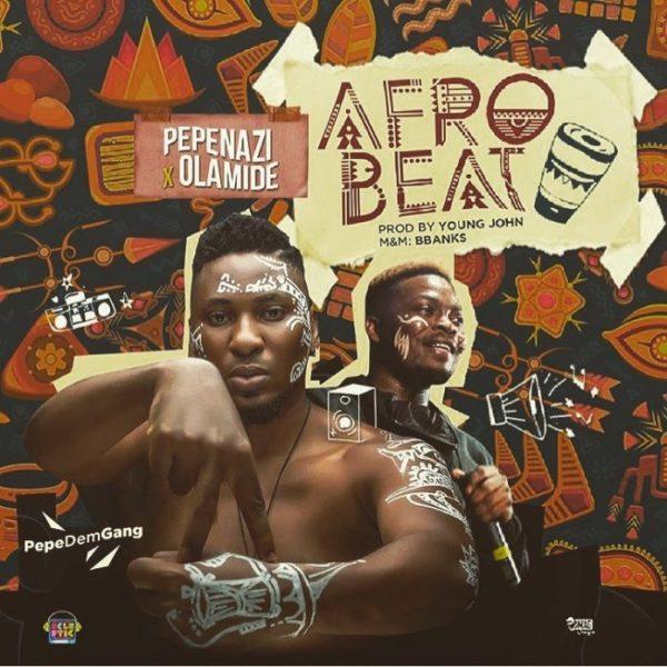 Pepenazi ft. Olamide – Afrobeat