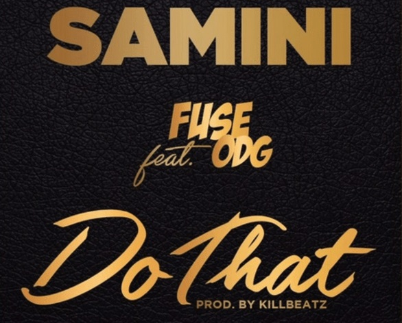 Samini ft. Fuse ODG – Do That (Prod. by Killbeatz)