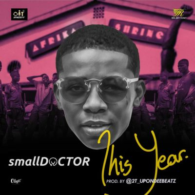 Small Doctor - This Year (Prod. By 2T Boyz)