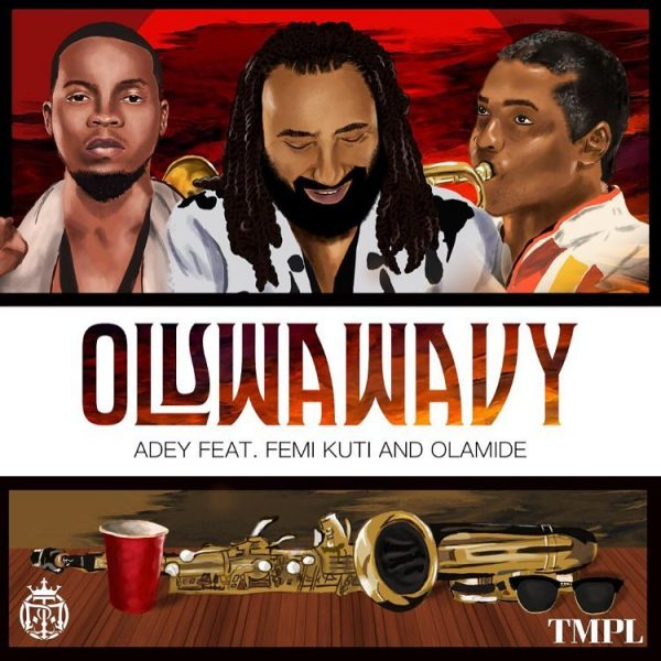 Adey – Oluwa Wavy ft. Olamide & Femi Kuti