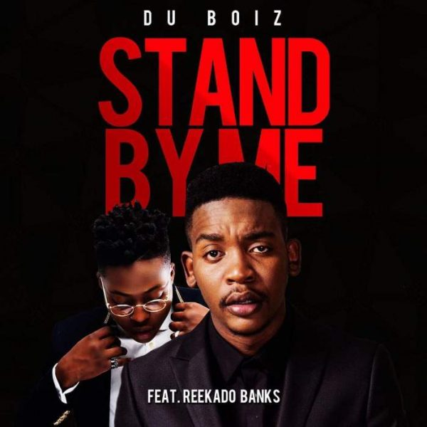 Du Boiz - Stand By Me ft. Reekado Banks
