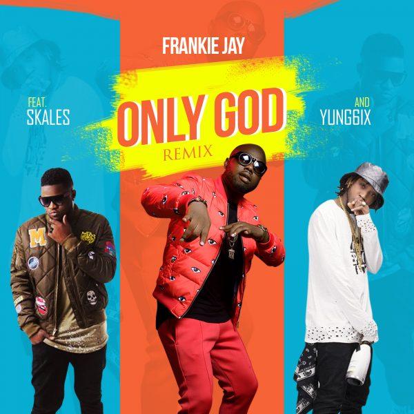 Frankie Jay ft. Skales & Yung6ix – Only God (Remix)