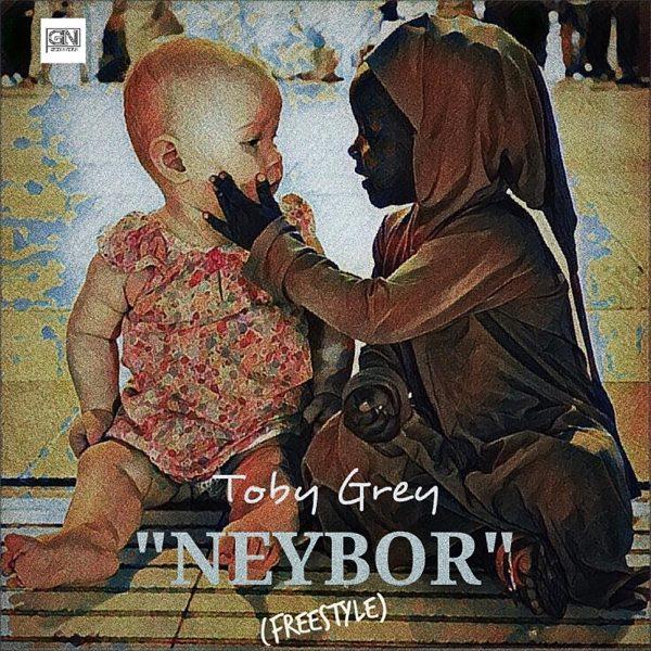 Toby Grey – Neybor (Freestyle)