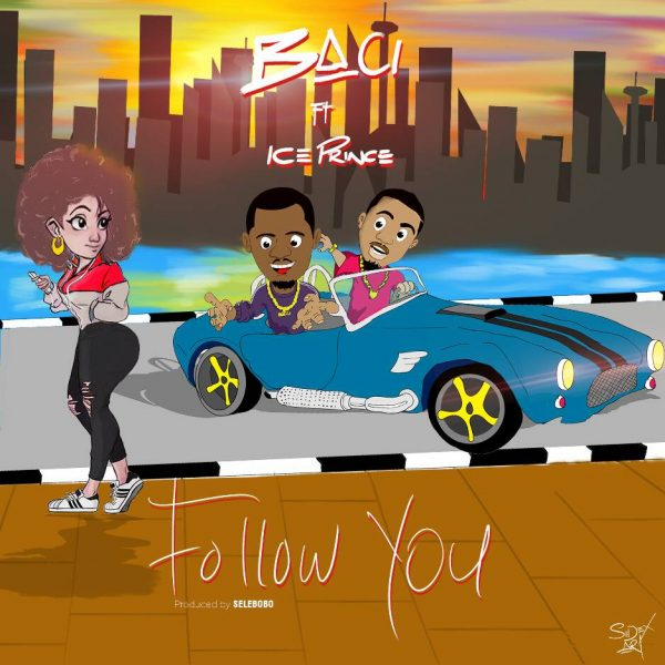 Baci ft. Ice Prince - Follow You (Remix)