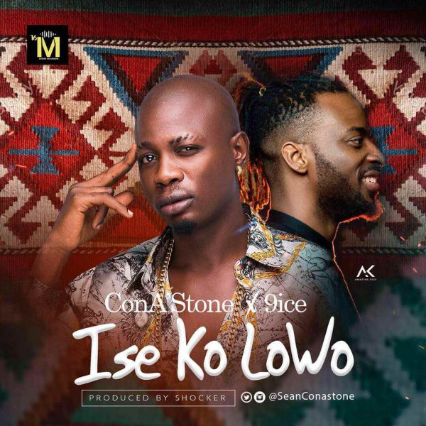 ConA'Stone x 9ice - Ise Ko Lowo (Prod. By Shocker)
