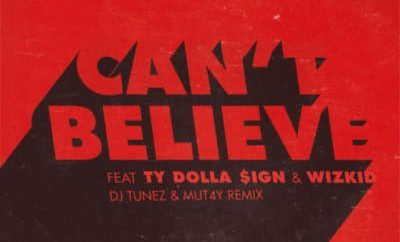 Kranium x DJ Tunez x Mut4Y - Can't Believe (Afrobeats Remix)