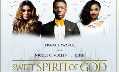 Frank Edwards ft. Nicole C. Mullen & Chee – Sweet Spirit Of God