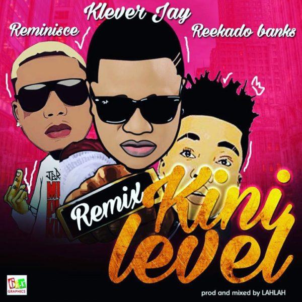 Klever Jay ft. Reekado Banks & Reminisce - Kini Level (Remix)