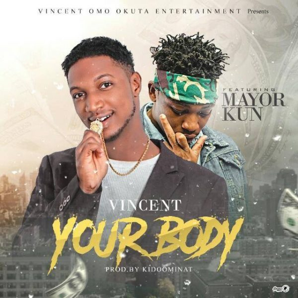 Vincent ft. Mayorkun – Your Body