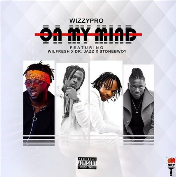 WizzyPro ft. StoneBwoy x Dr Jazz x Wilfresh – On My Mind