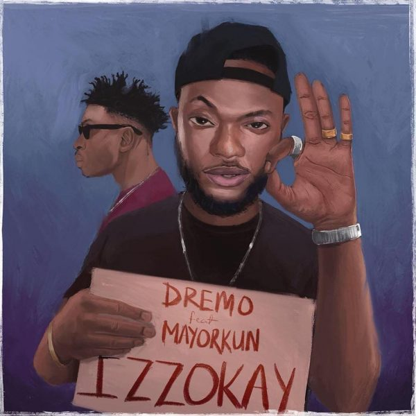 Dremo - Izzokay ft. Mayorkun