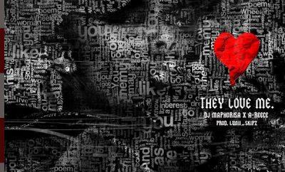 A-Reece & DJ Maphorisa – They Love Me