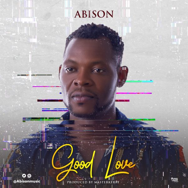 Abison - Good Love (Prod By Masterkraft)