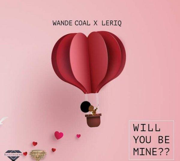 Wande Coal & LeriQ - Will You Be Mine