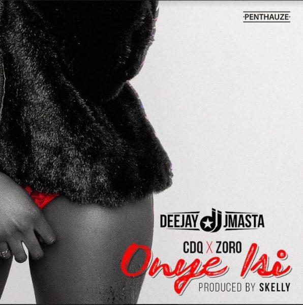 Deejay J Masta ft. CDQ X Zoro – Onye Isi