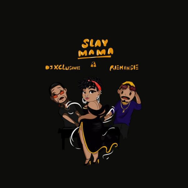 DJ Xclusive ft. Reminisce – Slay Mama