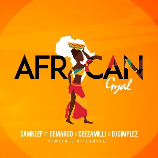 Samklef – African Gyal ft Demarco, Ceezamilli & DJ Dimplez