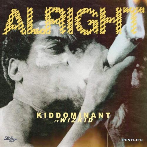 Kiddominant ft Wizkid - Alright