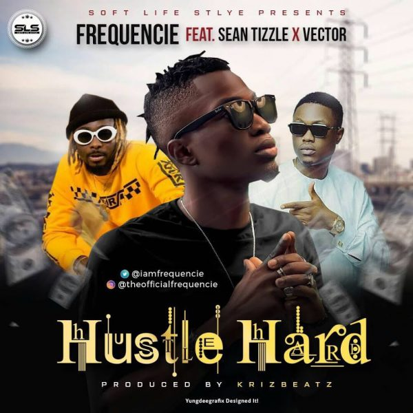 Frequencie - Hustle Hard ft Sean Tizzle & Vector