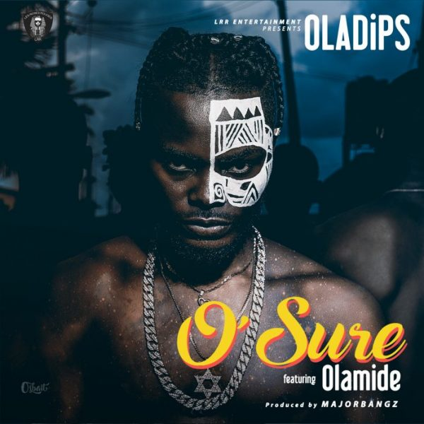 Oladips – O'Sure ft. Olamide