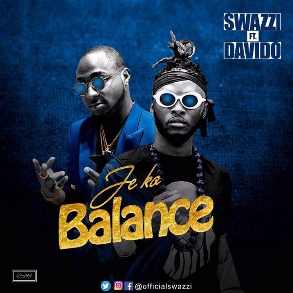 Swazzi ft Davido - Je Ko Balance