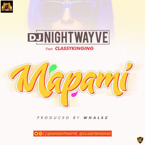 DJ Nightwayve ft. Classykinging - Mapami (Prod. By Whalez)