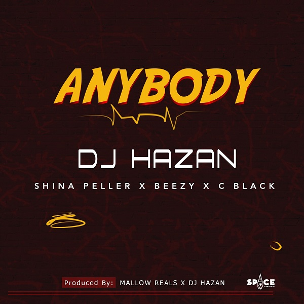 DJ Hazan ft. Shina Peller, Beezy, C Black – Anybody