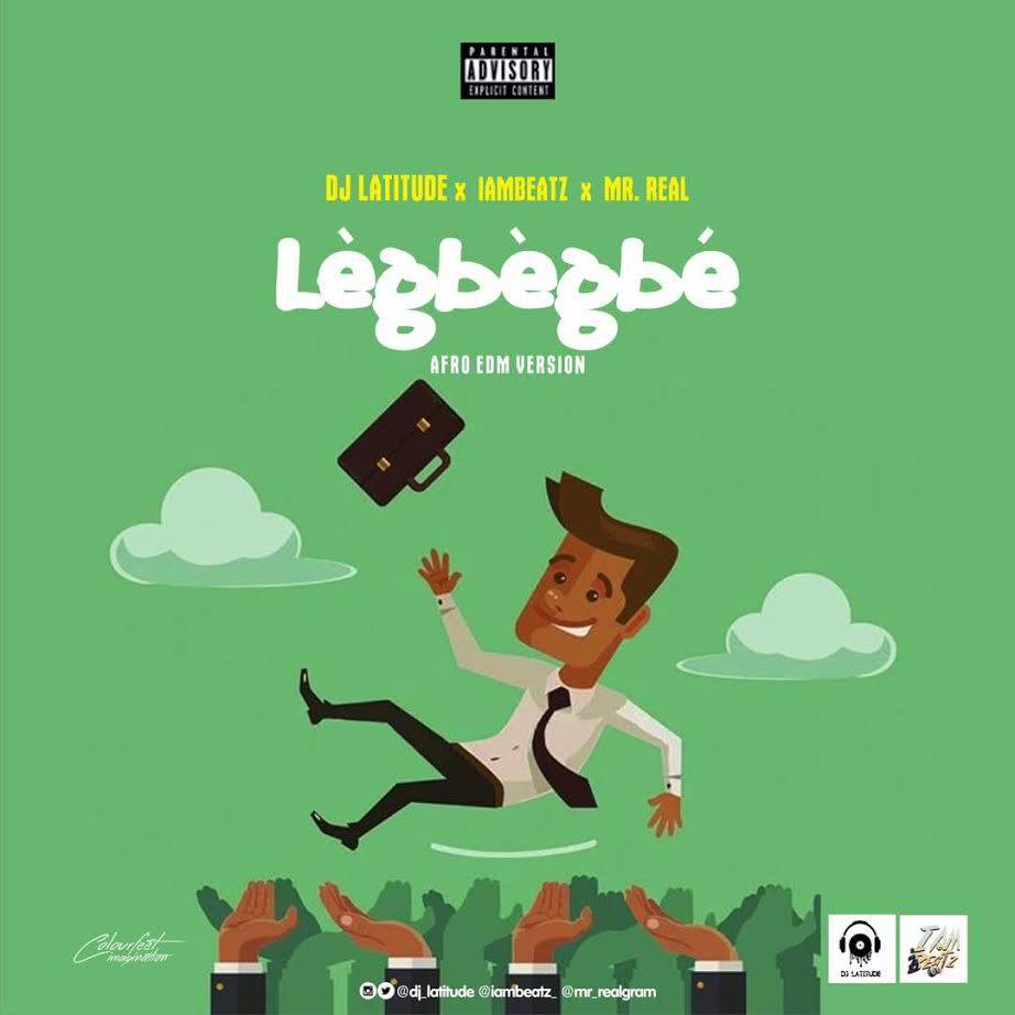 DJ Latitude & Iambeatz & Mr Real – Legbegbe Edm Refix