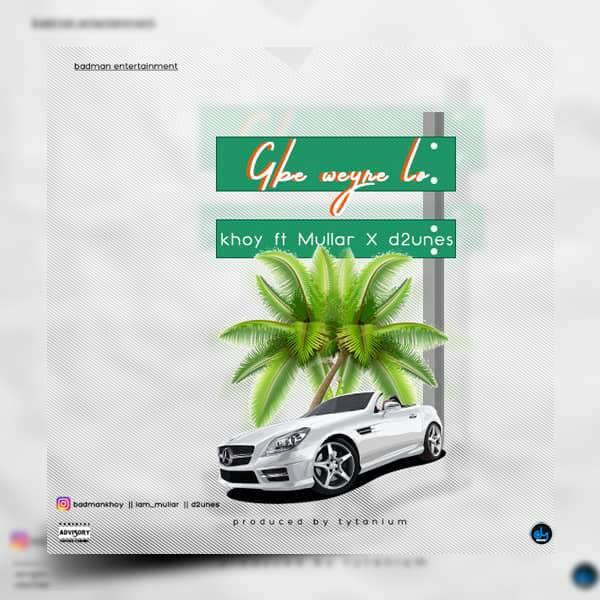 Khoy ft. Mullar & D2unes - Gbe Werey Lo