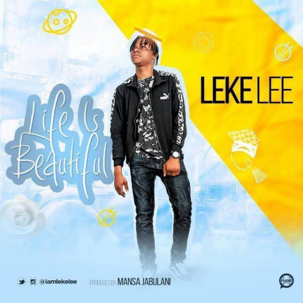 Leke Lee - Life is Beautiful (Prod. by Mansa Jabulani)