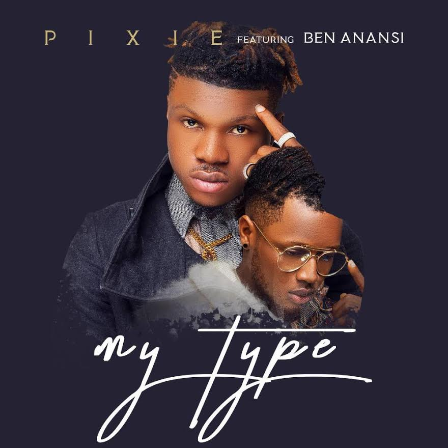 Pixie Ft. Ben Anansi - My Type